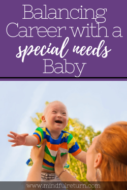 Mindful Return's Balancing Career with a Special Needs Baby